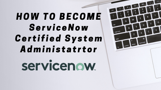 ServiceNow Certified System Administrator (CSA)