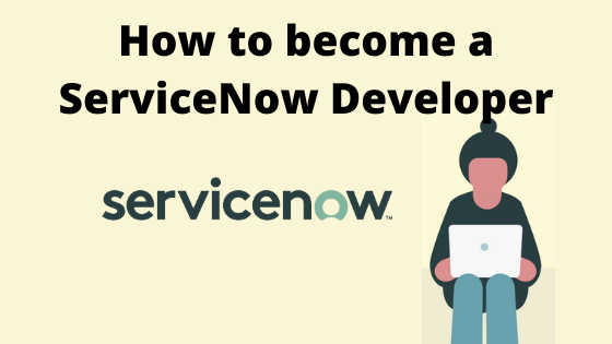 How to become a ServiceNow Developer