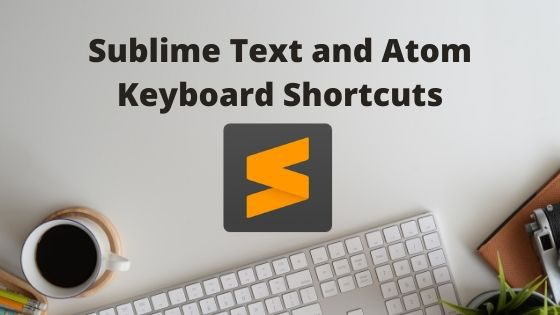 Sublime Text and Atom Keyboard Shortcuts