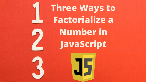 Three Ways to Factorialize a Number in JavaScript