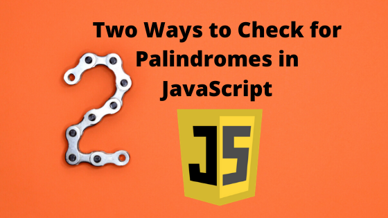 Two Best Way to Check for Palindrome in JavaScript