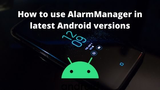 AlarmManager in latest Android versions
